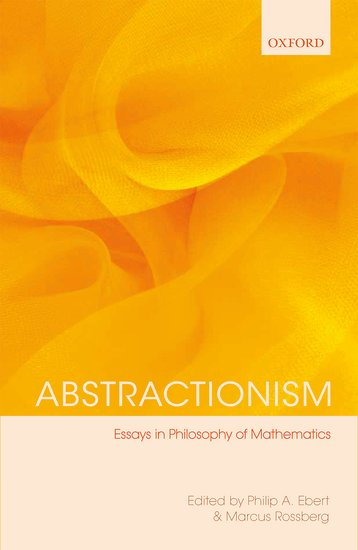 Abstractionism: Essays in Philosophy of Mathematics, ed. Philip A. Ebert and Marcus Rossberg